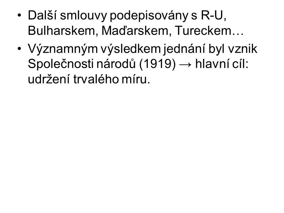 Další smlouvy podepisovány s R-U, Bulharskem, Maďarskem, Tureckem… Významným výsledkem jednání byl vznik Společnosti národů (1919) → hlavní cíl: udržení trvalého míru.