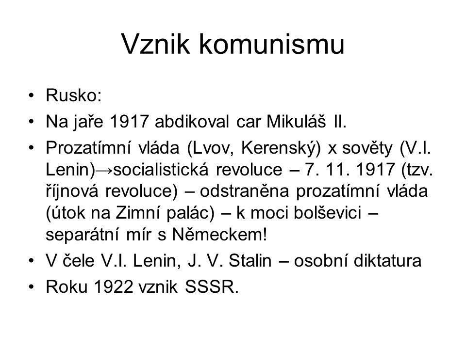 Vznik komunismu Rusko: Na jaře 1917 abdikoval car Mikuláš II. Prozatímní vláda (Lvov, Kerenský) x sověty (V.I. Lenin)→socialistická revoluce – 7. 11.