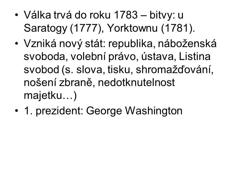 Válka trvá do roku 1783 – bitvy: u Saratogy (1777), Yorktownu (1781). Vzniká nový stát: republika, náboženská svoboda, volební právo, ústava, Listina