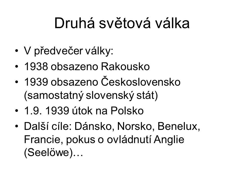 Druhá světová válka V předvečer války: 1938 obsazeno Rakousko 1939 obsazeno Československo (samostatný slovenský stát) 1.9. 1939 útok na Polsko Další