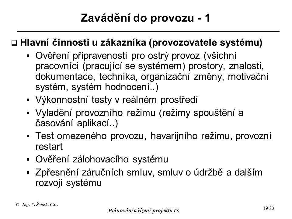 © Ing. V. Šebek, CSc. Plánování a řízení projektů IS 19/20 Zavádění do provozu - 1  Hlavní činnosti u zákazníka (provozovatele systému)  Ověření při