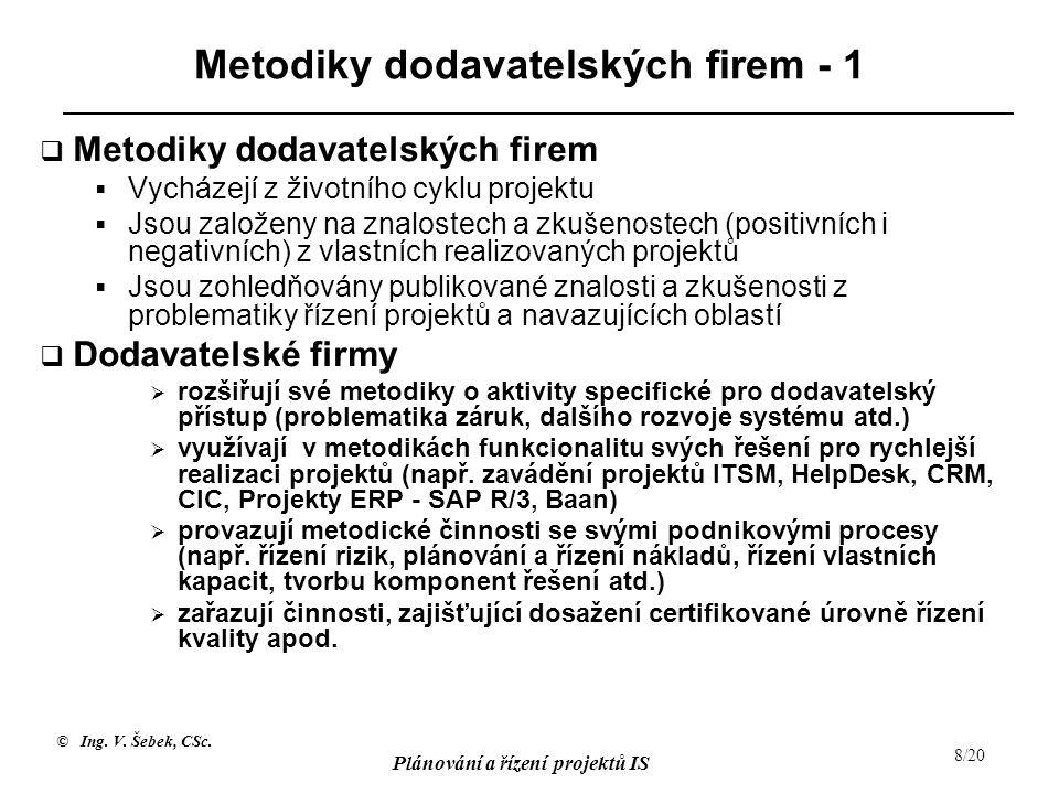© Ing. V. Šebek, CSc. Plánování a řízení projektů IS 8/20 PMM Metodika 8 Metodiky dodavatelských firem - 1  Metodiky dodavatelských firem  Vycházejí