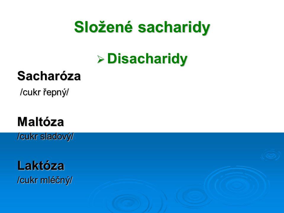 Složené sacharidy  Disacharidy Sacharóza /cukr řepný/ /cukr řepný/Maltóza /cukr sladový/ Laktóza /cukr mléčný/