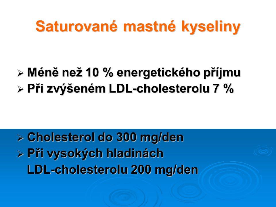 Saturované mastné kyseliny  Méně než 10 % energetického příjmu  Při zvýšeném LDL-cholesterolu 7 %  Cholesterol do 300 mg/den  Při vysokých hladiná