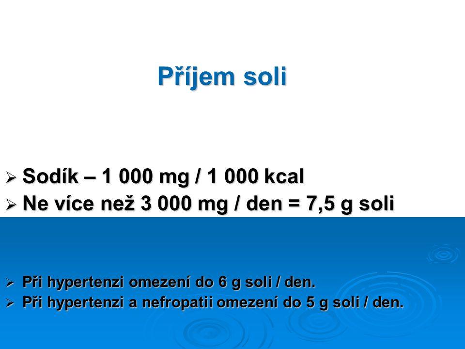Příjem soli  Sodík – 1 000 mg / 1 000 kcal  Ne více než 3 000 mg / den = 7,5 g soli  Při hypertenzi omezení do 6 g soli / den.  Při hypertenzi a n