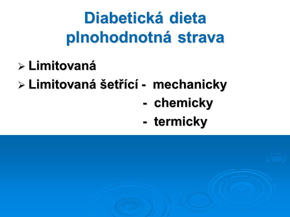 Diabetická dieta plnohodnotná strava  Limitovaná  Limitovaná šetřící - mechanicky - chemicky - chemicky - termicky - termicky