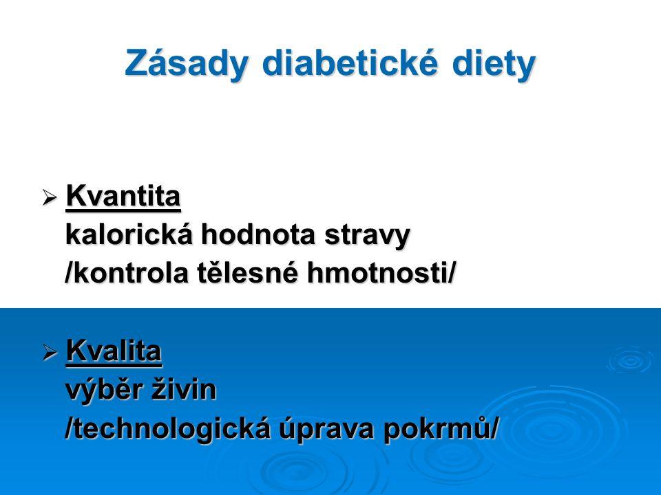 Zásady diabetické diety  Kvantita kalorická hodnota stravy kalorická hodnota stravy /kontrola tělesné hmotnosti/ /kontrola tělesné hmotnosti/  Kvalita výběr živin výběr živin /technologická úprava pokrmů/ /technologická úprava pokrmů/