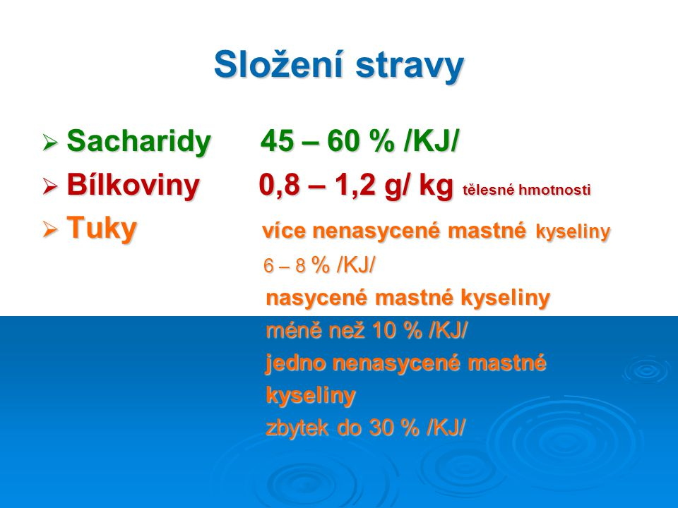 Složení stravy  Sacharidy 45 – 60 % /KJ/  Bílkoviny 0,8 – 1,2 g/ kg tělesné hmotnosti  Tuky více nenasycené mastné kyseliny 6 – 8 % /KJ/ 6 – 8 % /K
