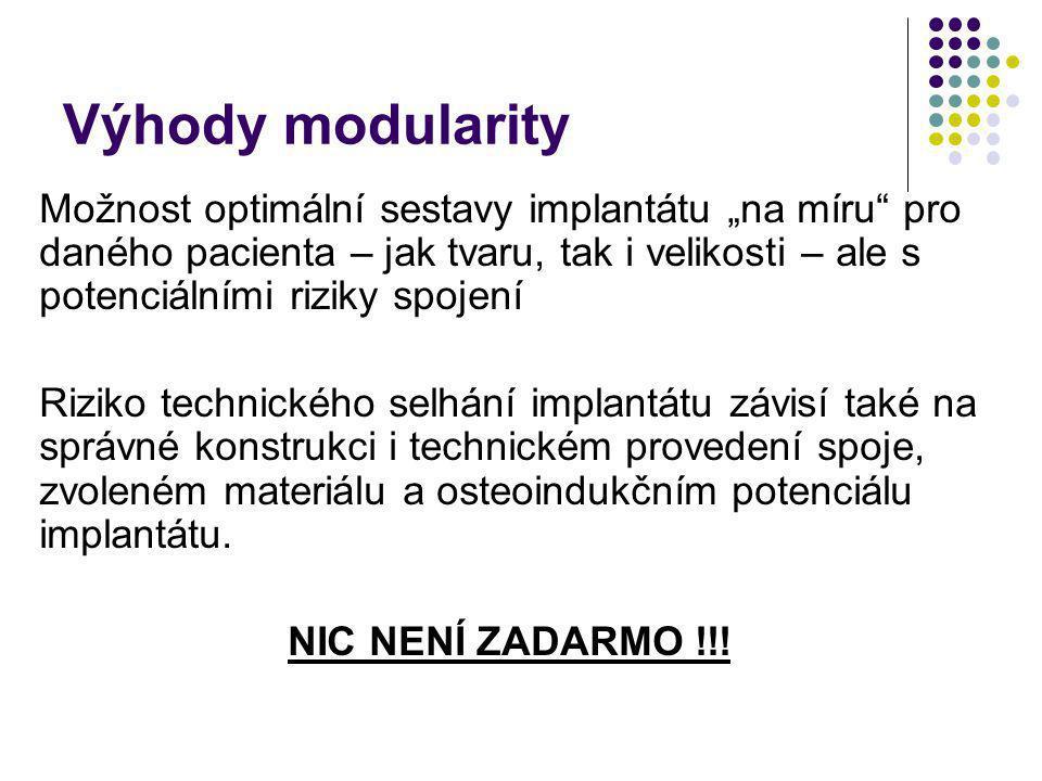 """Výhody modularity Možnost optimální sestavy implantátu """"na míru"""" pro daného pacienta – jak tvaru, tak i velikosti – ale s potenciálními riziky spojení"""