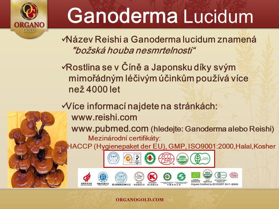 Ganoderma Lucidum Název Reishi a Ganoderma lucidum znamená božská houba nesmrtelnosti Rostlina se v Číně a Japonsku díky svým mimořádným léčivým účinkům používá více než 4000 let Více informací najdete na stránkách: www.reishi.com www.pubmed.com (hledejte: Ganoderma alebo Reishi) Mezinárodní certifikáty: HACCP (Hygienepaket der EU), GMP, ISO9001:2000,Halal,Kosher