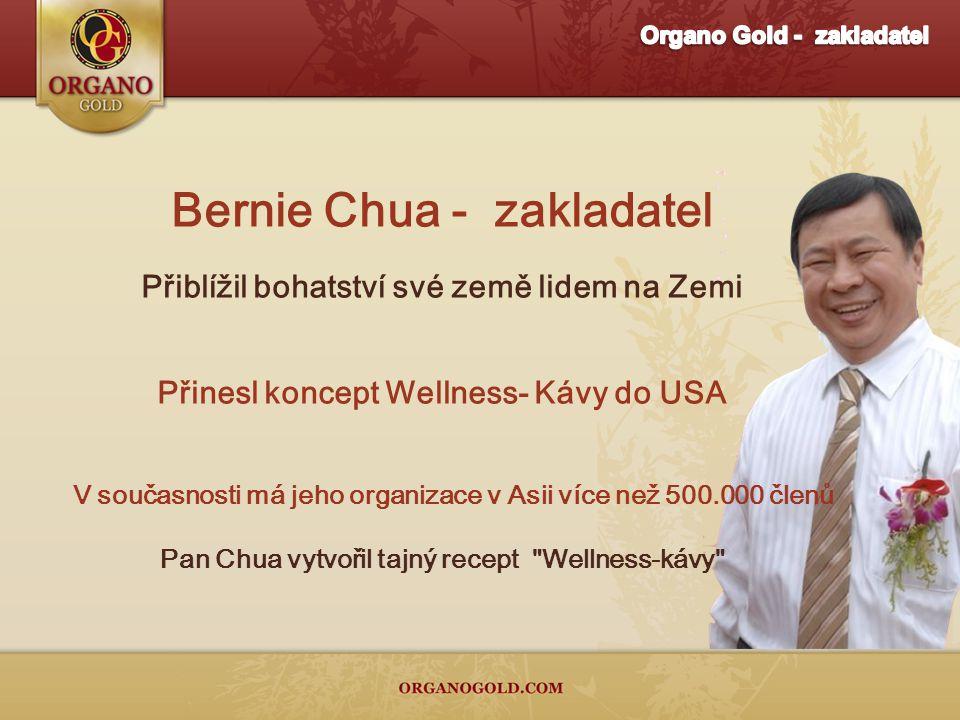Bernie Chua - zakladatel Přiblížil bohatství své země lidem na Zemi Přinesl koncept Wellness- Kávy do USA V současnosti má jeho organizace v Asii více než 500.000 členů Pan Chua vytvořil tajný recept Wellness-kávy