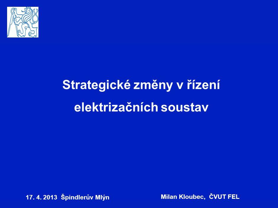 Strategické změny v řízení elektrizačních soustav 17. 4. 2013 Špindlerův Mlýn Milan Kloubec, ČVUT FEL
