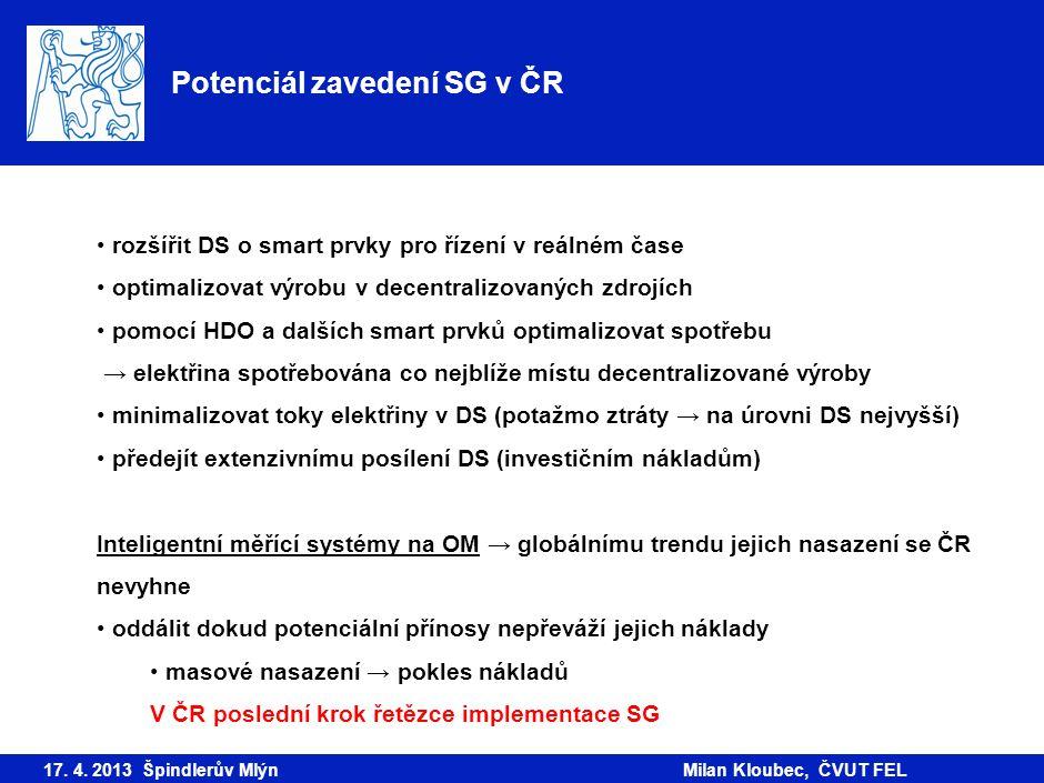 Potenciál zavedení SG v ČR 17. 4. 2013 Špindlerův MlýnMilan Kloubec, ČVUT FEL rozšířit DS o smart prvky pro řízení v reálném čase optimalizovat výrobu