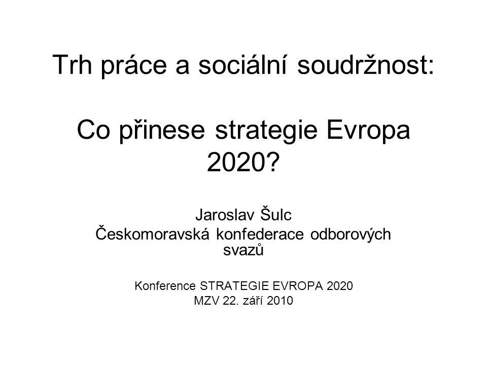 Evropská komise navrhla 5 cílů strategie, jež mají být splněny do roku 2020 Zvýšení míry zaměstnanosti populace ve věku 20-64 let minimálně na 75 %.