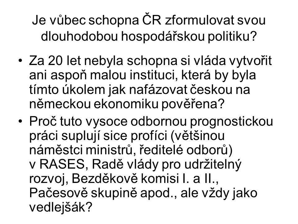 Je vůbec schopna ČR zformulovat svou dlouhodobou hospodářskou politiku.