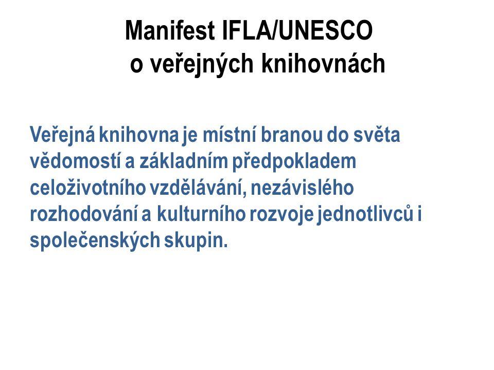 Manifest IFLA/UNESCO o veřejných knihovnách Veřejná knihovna je místní branou do světa vědomostí a základním předpokladem celoživotního vzdělávání, ne