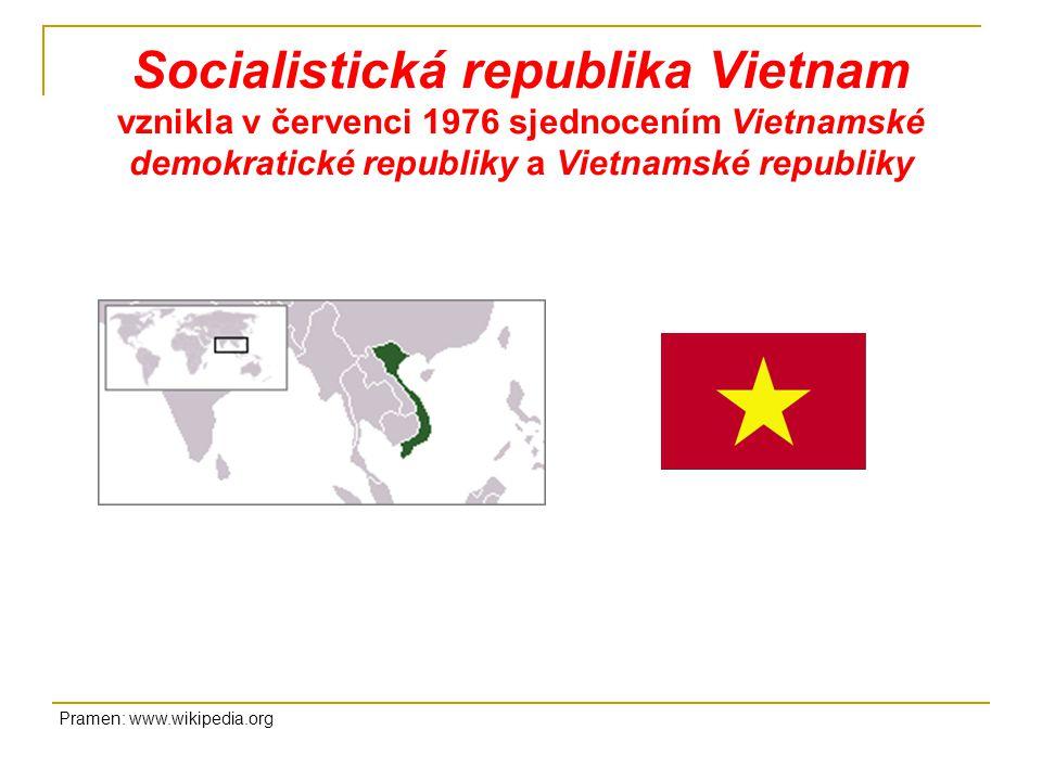 Socialistická republika Vietnam vznikla v červenci 1976 sjednocením Vietnamské demokratické republiky a Vietnamské republiky Pramen: www.wikipedia.org