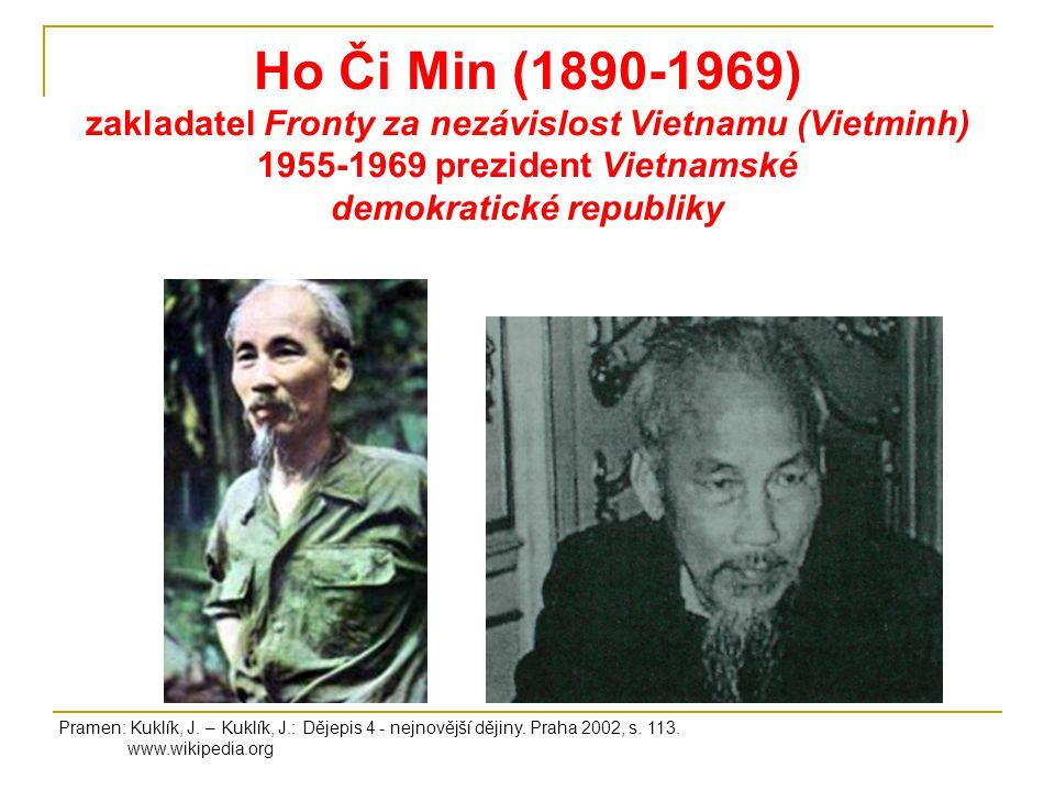 Ho Či Min (1890-1969) zakladatel Fronty za nezávislost Vietnamu (Vietminh) 1955-1969 prezident Vietnamské demokratické republiky Pramen: Kuklík, J.