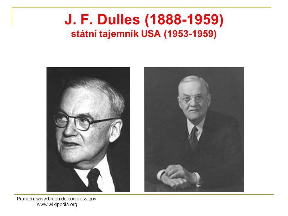 J. F. Dulles (1888-1959) státní tajemník USA (1953-1959) Pramen: www.bioguide.congress.gov www.wikipedia.org