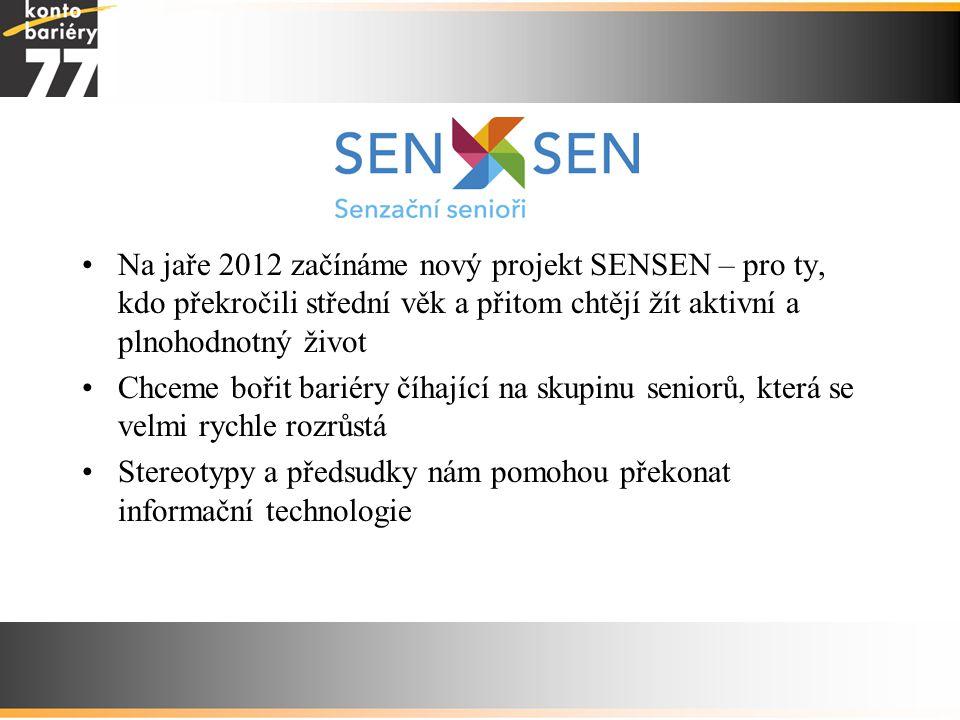 Na jaře 2012 začínáme nový projekt SENSEN – pro ty, kdo překročili střední věk a přitom chtějí žít aktivní a plnohodnotný život Chceme bořit bariéry č