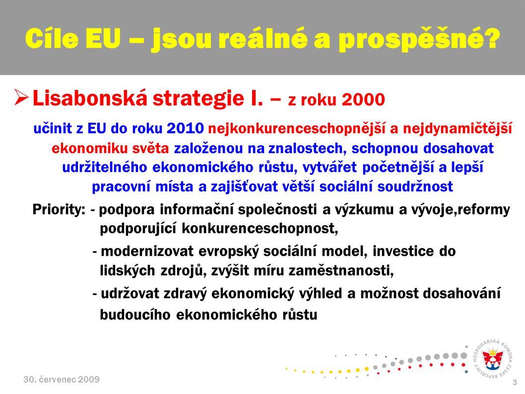 30. červenec 2009 3  Lisabonská strategie I. – z roku 2000 učinit z EU do roku 2010 nejkonkurenceschopnější a nejdynamičtější ekonomiku světa založen