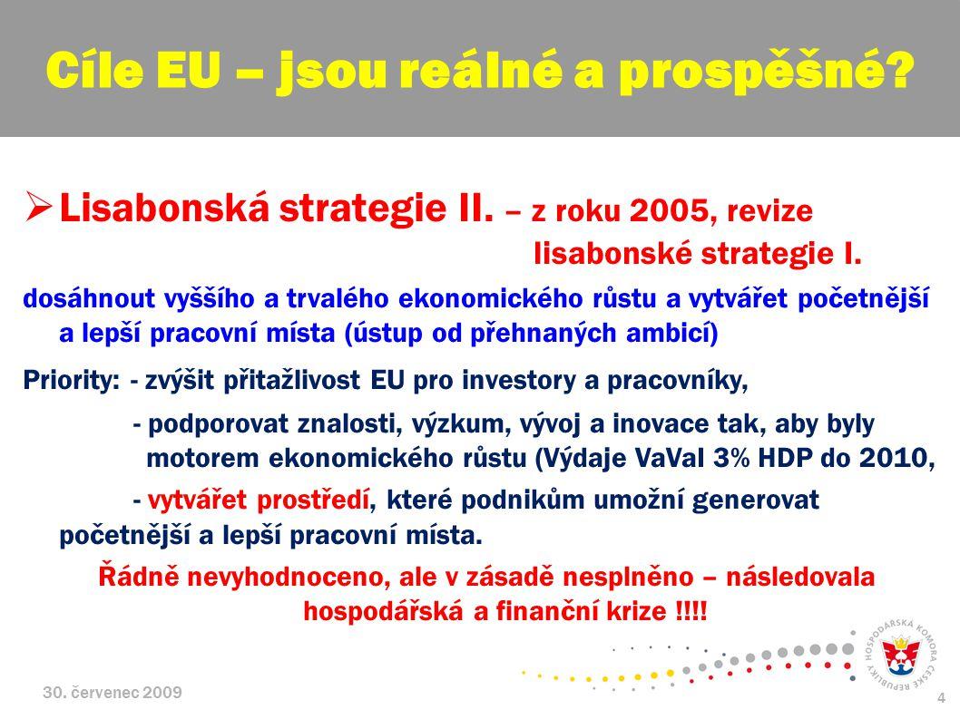 30. červenec 2009 4  Lisabonská strategie II. – z roku 2005, revize lisabonské strategie I.