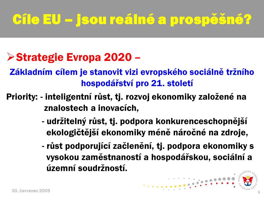 30. červenec 2009 5  Strategie Evropa 2020 – Základním cílem je stanovit vizi evropského sociálně tržního hospodářství pro 21. století Priority: - in