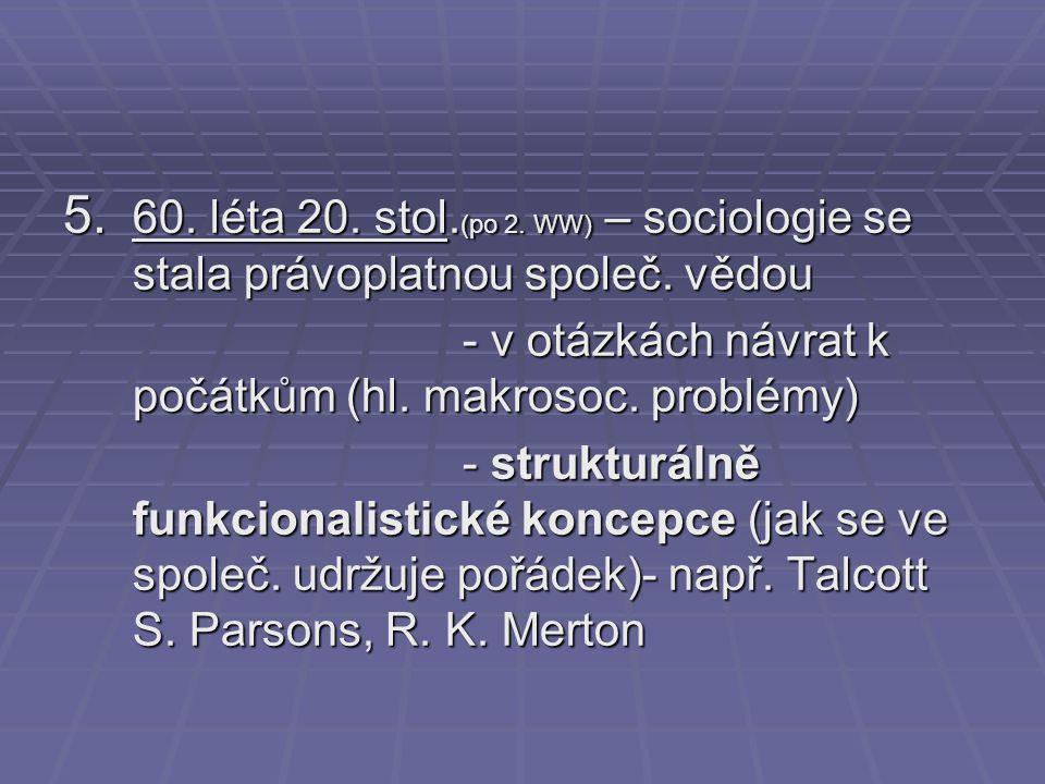5. 60. léta 20. stol. (po 2. WW) – sociologie se stala právoplatnou společ. vědou - v otázkách návrat k počátkům (hl. makrosoc. problémy) - v otázkách