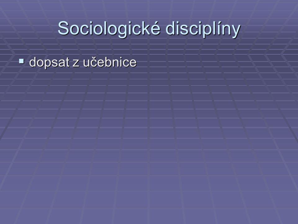 Sociologické disciplíny  dopsat z učebnice