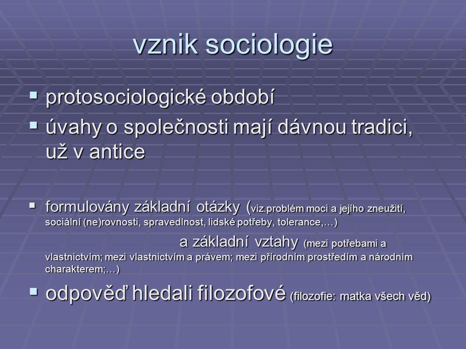 vznik sociologie  protosociologické období  úvahy o společnosti mají dávnou tradici, už v antice  formulovány základní otázky ( viz.problém moci a