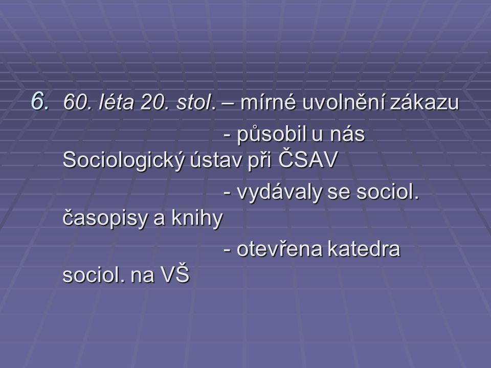 6. 60. léta 20. stol. – mírné uvolnění zákazu - působil u nás Sociologický ústav při ČSAV - působil u nás Sociologický ústav při ČSAV - vydávaly se so