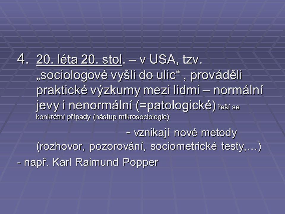 """4. 20. léta 20. stol. – v USA, tzv. """"sociologové vyšli do ulic"""", prováděli praktické výzkumy mezi lidmi – normální jevy i nenormální (=patologické) ře"""