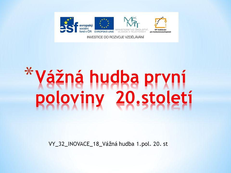 VY_32_INOVACE_18_Vážná hudba 1.pol. 20. st