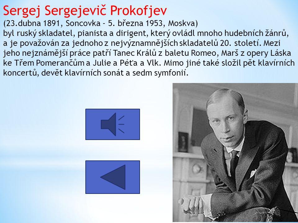 Sergej Sergejevič Prokofjev (23.dubna 1891, Soncovka - 5. března 1953, Moskva) byl ruský skladatel, pianista a dirigent, který ovládl mnoho hudebních
