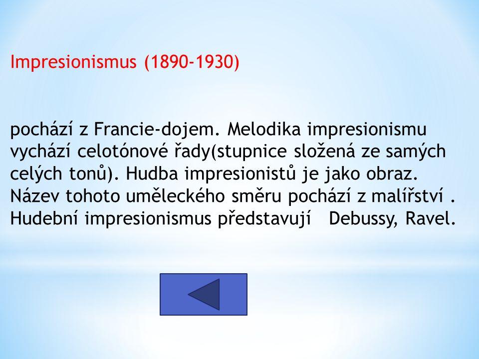 Impresionismus (1890-1930) pochází z Francie-dojem. Melodika impresionismu vychází celotónové řady(stupnice složená ze samých celých tonů). Hudba impr