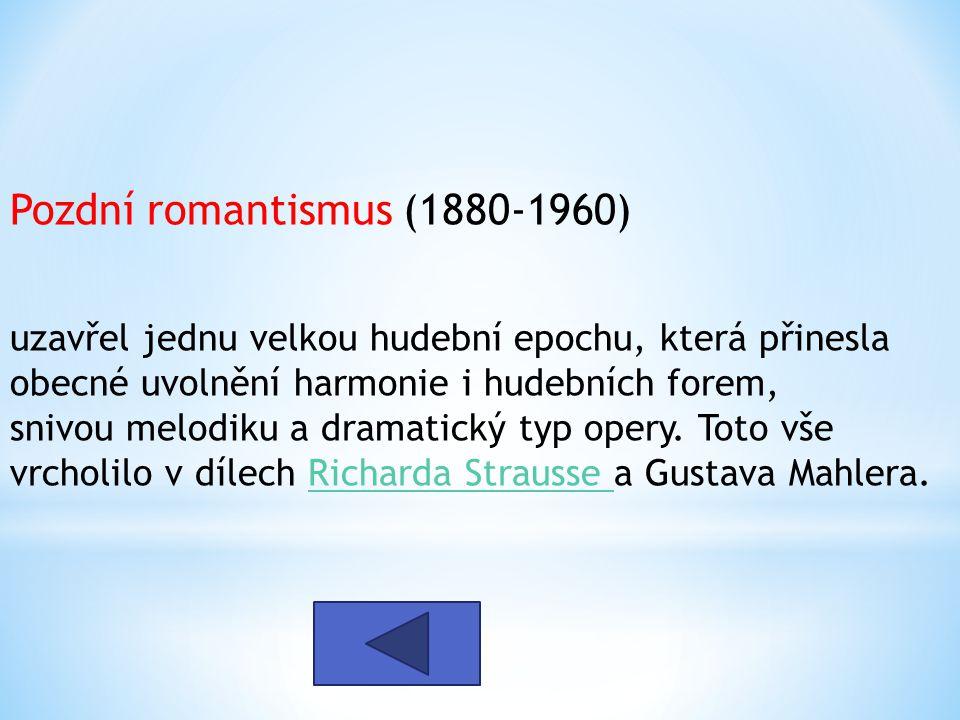 Pozdní romantismus (1880-1960) uzavřel jednu velkou hudební epochu, která přinesla obecné uvolnění harmonie i hudebních forem, snivou melodiku a drama