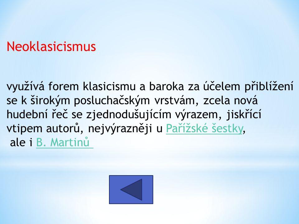Neoklasicismus využívá forem klasicismu a baroka za účelem přiblížení se k širokým posluchačským vrstvám, zcela nová hudební řeč se zjednodušujícím vý