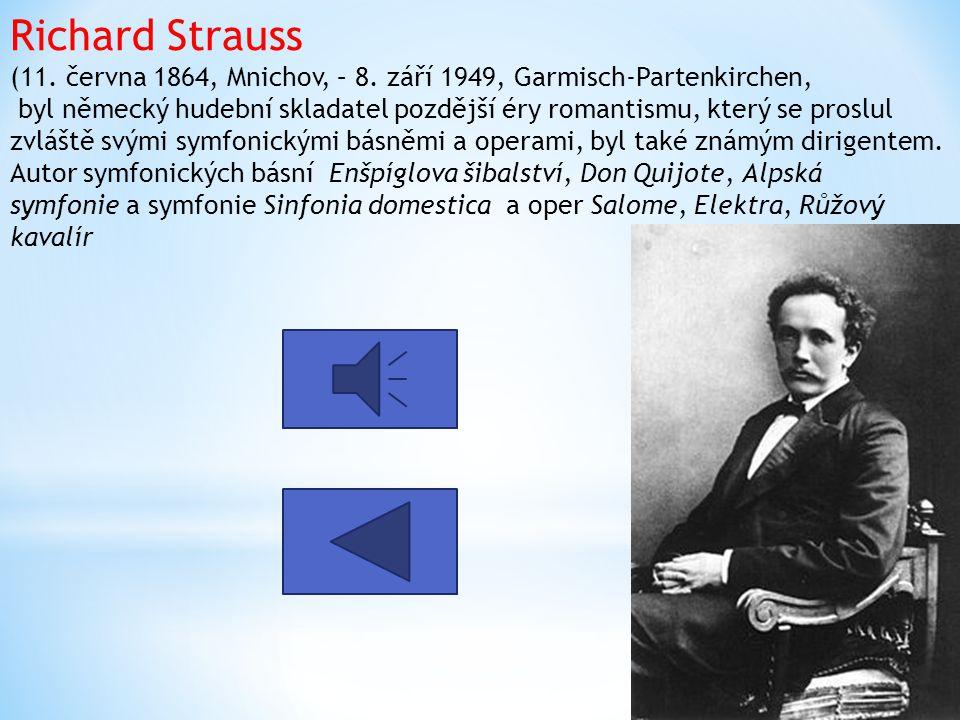 Richard Strauss (11. června 1864, Mnichov, – 8. září 1949, Garmisch-Partenkirchen, byl německý hudební skladatel pozdější éry romantismu, který se pro
