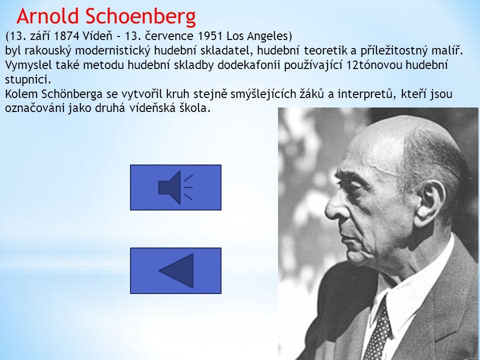 Arnold Schoenberg (13. září 1874 Vídeň – 13. července 1951 Los Angeles) byl rakouský modernistický hudební skladatel, hudební teoretik a příležitostný