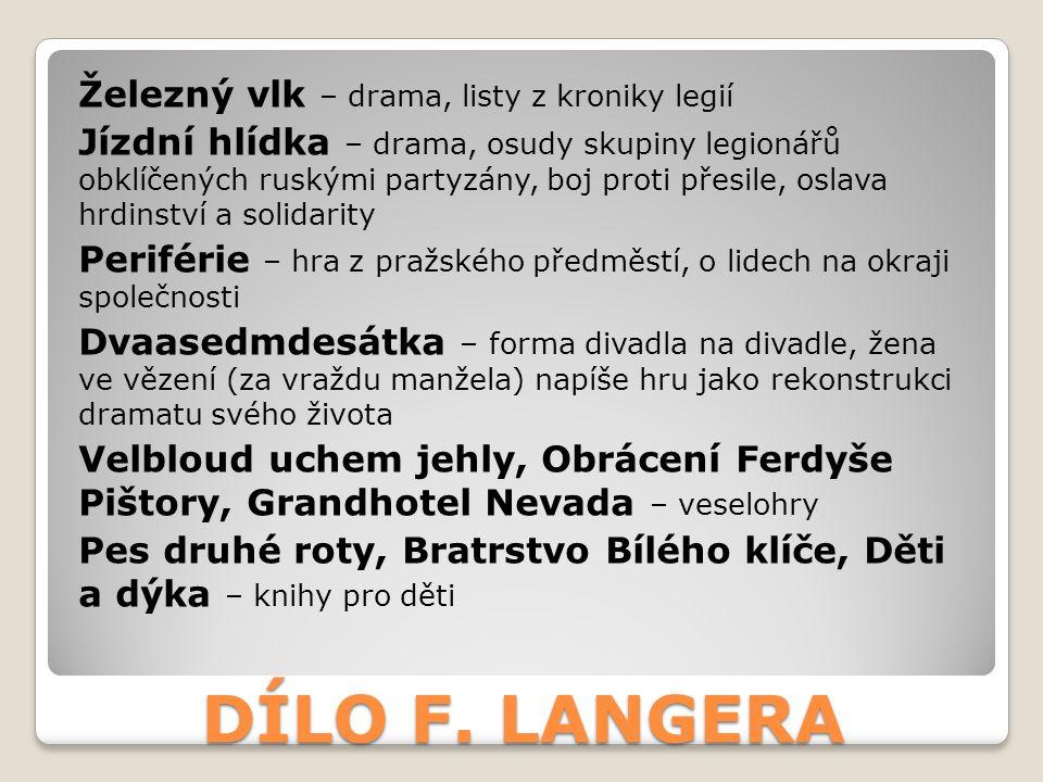 DÍLO F. LANGERA Železný vlk – drama, listy z kroniky legií Jízdní hlídka – drama, osudy skupiny legionářů obklíčených ruskými partyzány, boj proti pře