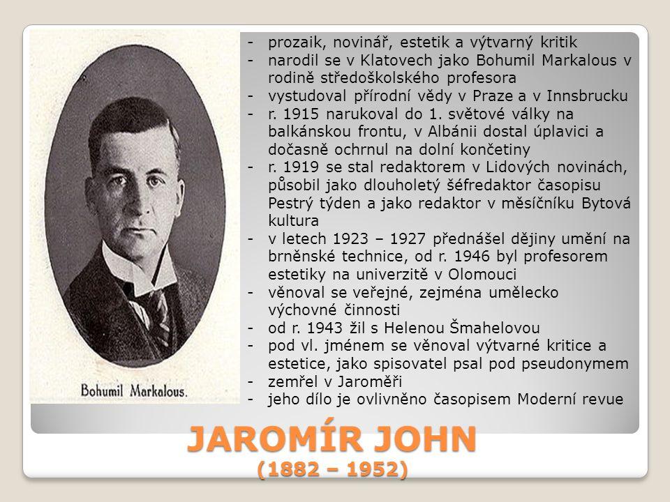 JAROMÍR JOHN (1882 – 1952) -prozaik, novinář, estetik a výtvarný kritik -narodil se v Klatovech jako Bohumil Markalous v rodině středoškolského profes