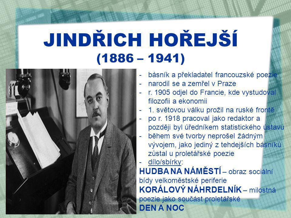 JINDŘICH HOŘEJŠÍ (1886 – 1941) -básník a překladatel francouzské poezie -narodil se a zemřel v Praze -r.