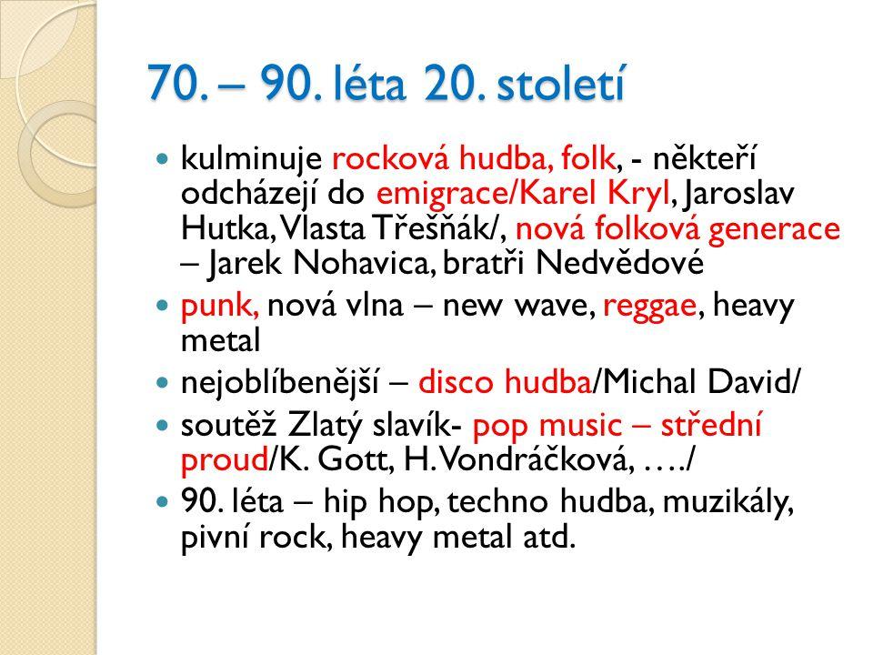 70. – 90. léta 20. století kulminuje rocková hudba, folk, - někteří odcházejí do emigrace/Karel Kryl, Jaroslav Hutka, Vlasta Třešňák/, nová folková ge