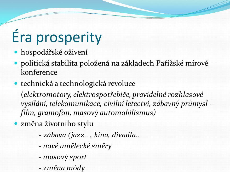Éra prosperity hospodářské oživení politická stabilita položená na základech Pařížské mírové konference technická a technologická revoluce (elektromotory, elektrospotřebiče, pravidelné rozhlasové vysílání, telekomunikace, civilní letectví, zábavný průmysl – film, gramofon, masový automobilismus) změna životního stylu - zábava (jazz..., kina, divadla..