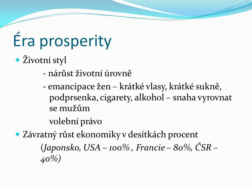 Éra prosperity Životní styl - nárůst životní úrovně - emancipace žen – krátké vlasy, krátké sukně, podprsenka, cigarety, alkohol – snaha vyrovnat se mužům volební právo Závratný růst ekonomiky v desítkách procent (Japonsko, USA – 100%, Francie – 80%, ČSR – 40%)