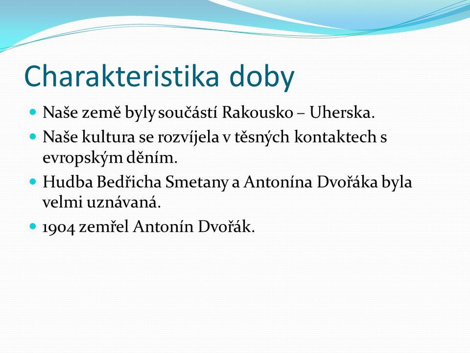 Charakteristika doby Naše země byly součástí Rakousko – Uherska. Naše kultura se rozvíjela v těsných kontaktech s evropským děním. Hudba Bedřicha Smet
