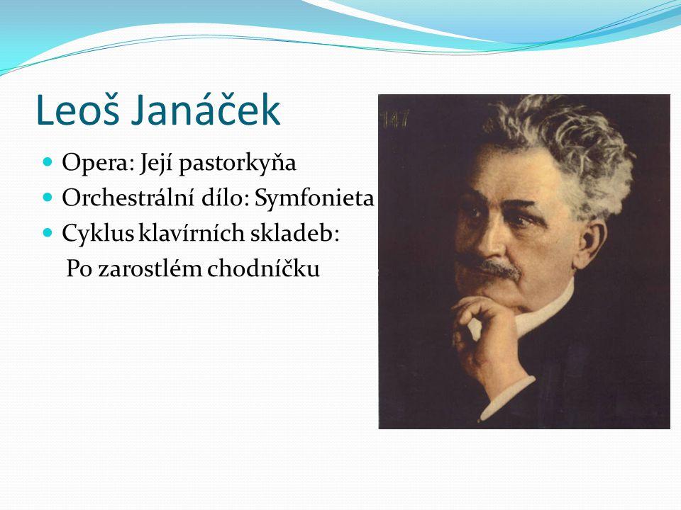 Leoš Janáček Opera: Její pastorkyňa Orchestrální dílo: Symfonieta Cyklus klavírních skladeb: Po zarostlém chodníčku