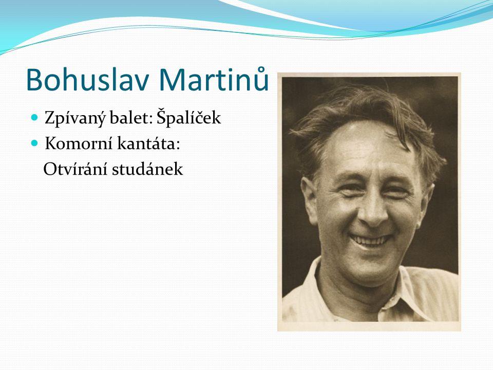 Bohuslav Martinů Zpívaný balet: Špalíček Komorní kantáta: Otvírání studánek