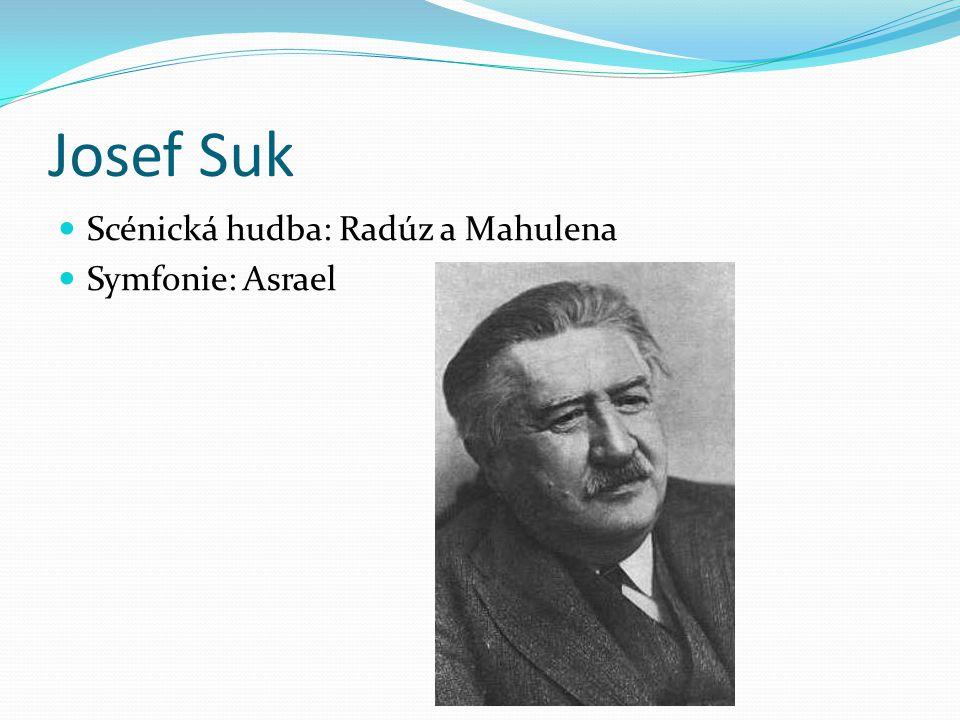 Josef Suk Scénická hudba: Radúz a Mahulena Symfonie: Asrael