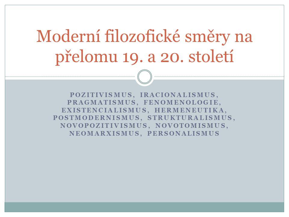 Pozitivismus, iracionalismus, pragmatismus 1.Pozitivismus - nejvlivnější směr v XIX.